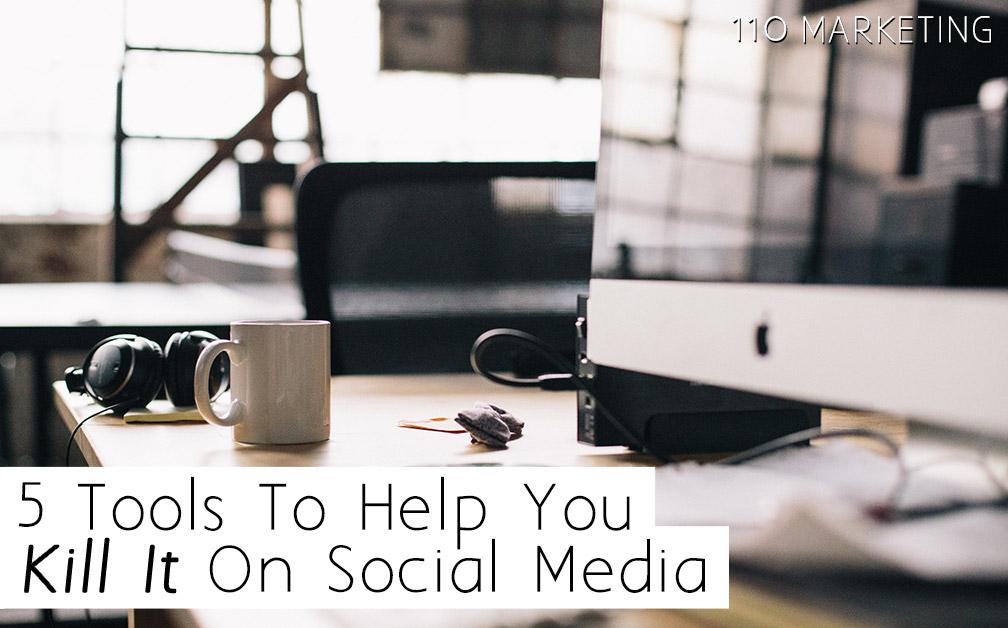 110-marketing-digital-marketing-blog-post-5-Tools-To-Help-You-Kill-It-On-Social-Media