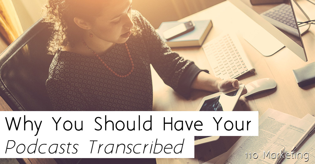 why-you-should-have-your-podcasts-transcribed-110-marketing-sharing